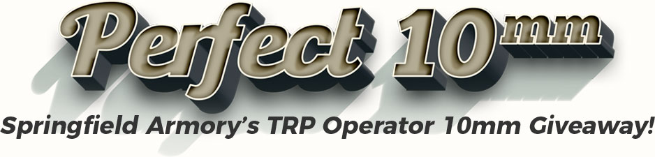 Perfect 10mm Giveaway - Springfield Armory's TRP Operator 10mm Giveaway!